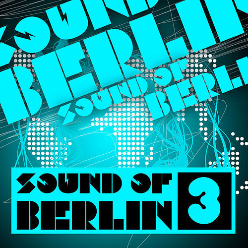 Sound of Berlin 3 - The Finest Club Sounds Selection of House, Electro, Minimal and Techno de Various Artists