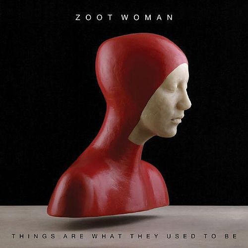 Things Are What They Used To Be by Zoot Woman