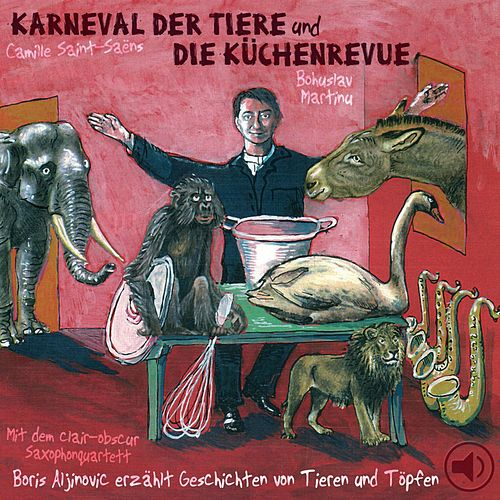 Der Karneval der Tiere / Die Küchenrevue (Boris Aljinovic erzählt Geschichten von Tieren und Töpfen) by Camille Saint-Saëns