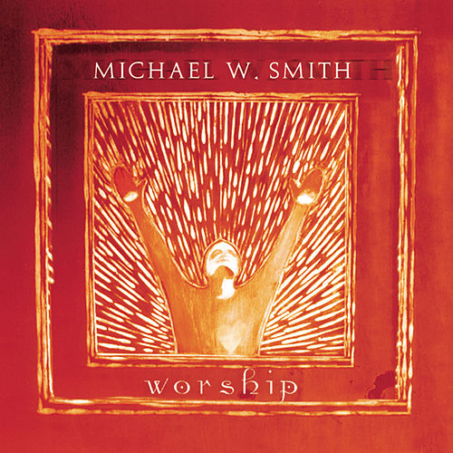 Worship by Michael W. Smith