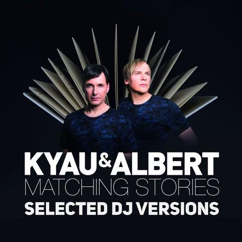 Matching Stories (Selected DJ Versions) by Kyau & Albert