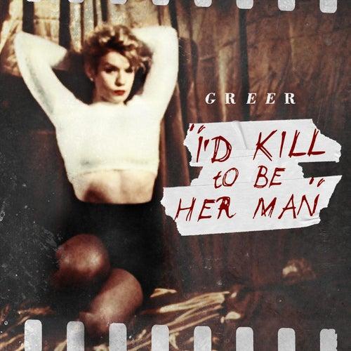 I'd Kill to Be Her Man van Greer