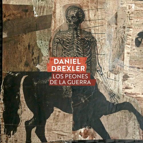 Los Peones de la Guerra by Daniel Drexler