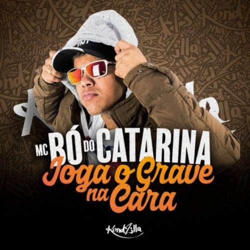 Joga o Grave Na Cara by Mc Bó do Catarina
