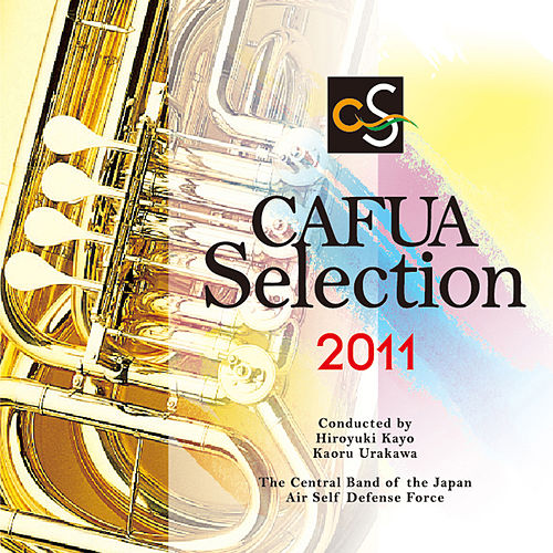 CAFUA Selection 2011 von Japan Air Self-Defense Force Central Band