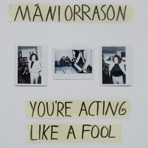 You're Acting Like a Fool di Máni Orrason
