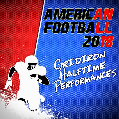 American Football 2018: Gridiron Halftime Performances by Various Artists