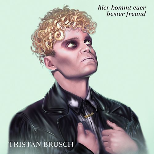 Hier kommt euer bester Freund van Tristan Brusch