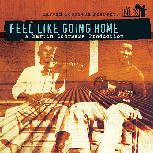 Martin Scorsese Presents The Blues: Feel Like Going Home de Various Artists
