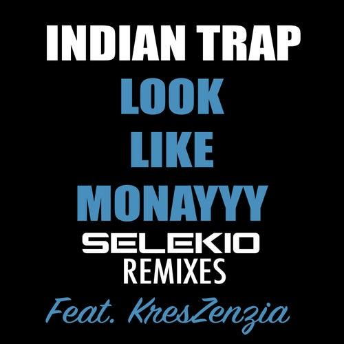 Look Like Monayyy (Selekio Remixes) de Indian Trap