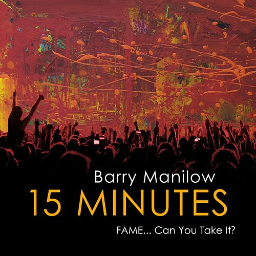 15 Minutes (Fame...Can You Take It?) von Barry Manilow