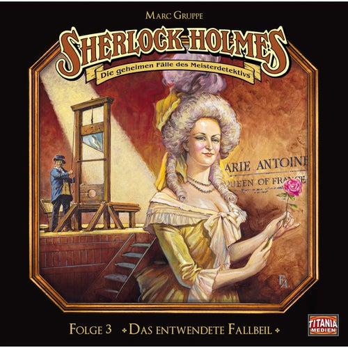 Folge 3: Das entwendete Fallbeil von Sherlock Holmes - Die geheimen Fälle des Meisterdetektivs