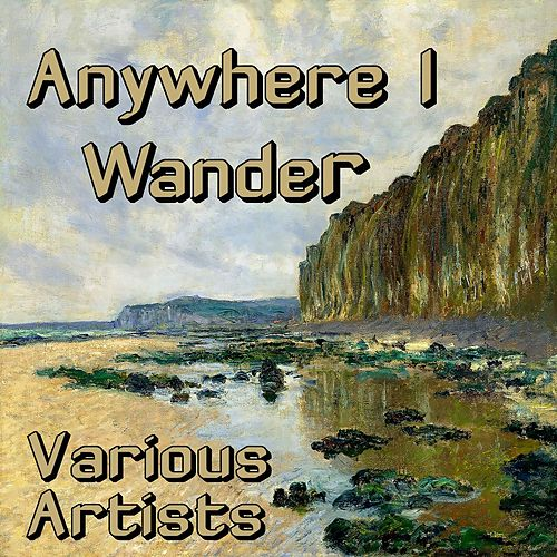 Anywhere I Wander by Various Artists