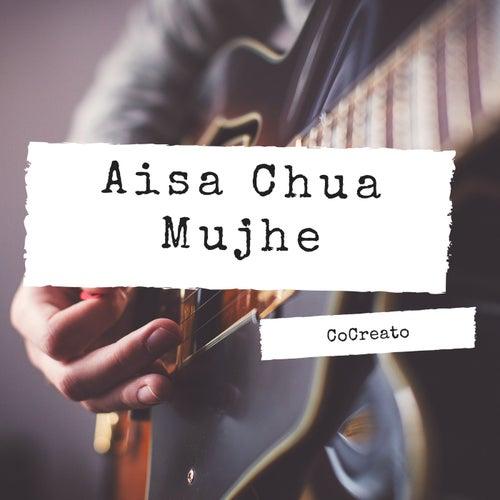 Aisa Chua Mujhe de CoCreato