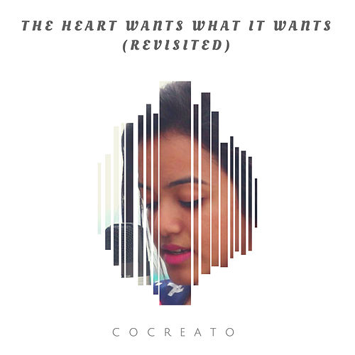 The Heart Wants What It Wants (Revisited) de CoCreato