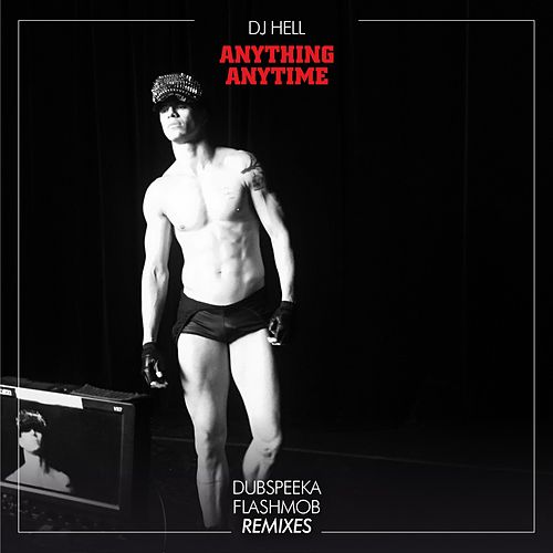 Anything, Anytime (Remixes, Pt. #3) by DJ Hell