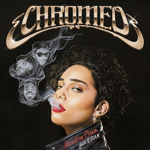 Must've Been (feat. DRAM) von Chromeo