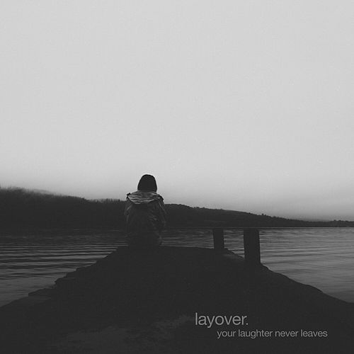Your Laughter Never Leaves von Layover