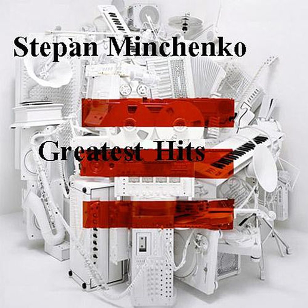 Greatest Hits by Stepan Minchenko : Napster