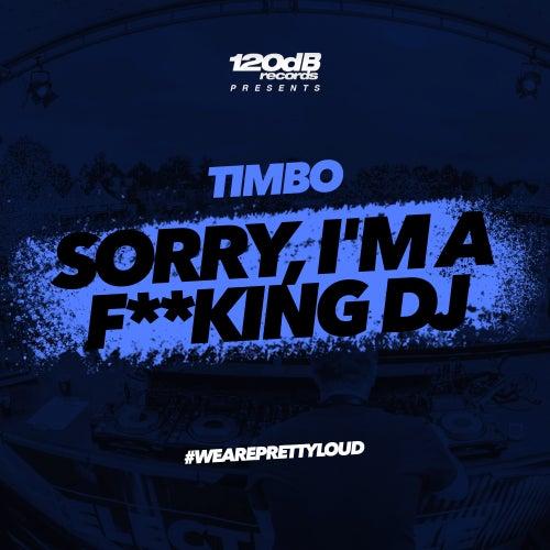 Sorry, I'm a F**king DJ von TimBo