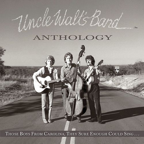 Anthology: Those Boys From Carolina, They Sure Enough Could Sing by Uncle Walt's Band