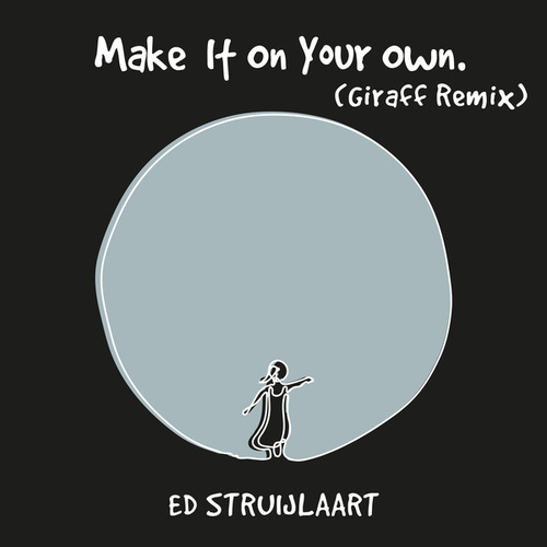 Make It On Your Own (Giraff Remix) by Ed Struijlaart