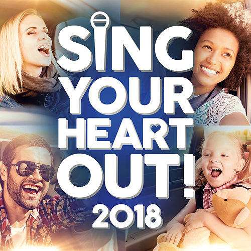 Sing Your Heart Out 2018 by Various Artists