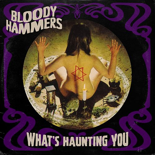 What's Haunting You by Bloody Hammers