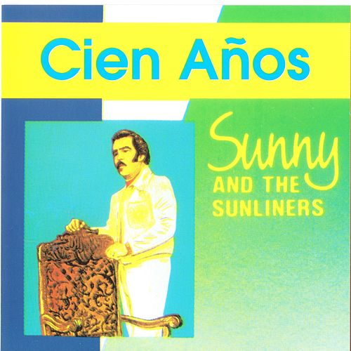 Cien Anos de Sunny & The Sunliners