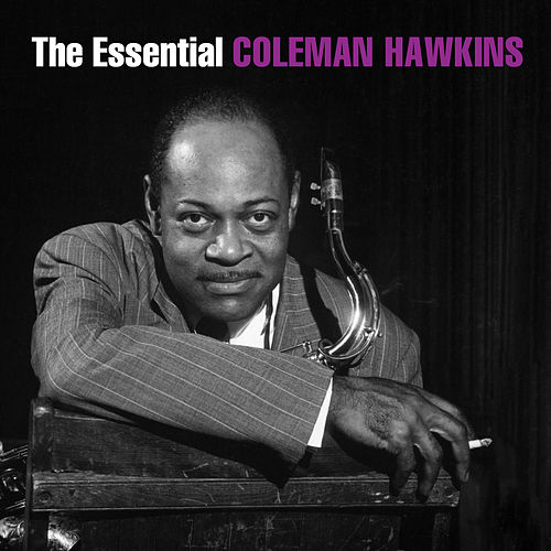 The Essential Coleman Hawkins by Coleman Hawkins