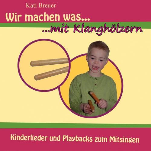 Wir machen was mit Klanghölzern - Kinderlieder und Playbacks zum Mitsingen by Kati Breuer