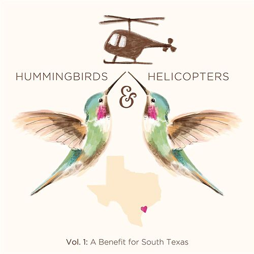 Hummingbirds & Helicopters, Vol 1: A Benefit for South Texas by Various Artists