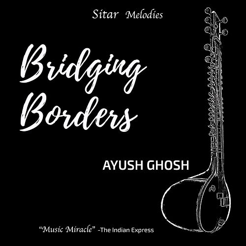 Bridging Borders by Ayush Ghosh