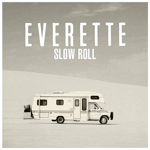 Slow Roll by Everette