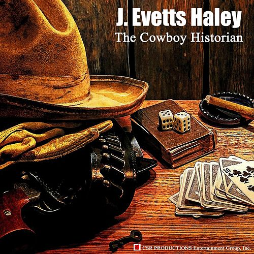 J. Evetts Haley by The Cowboy Historian