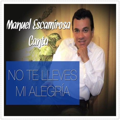No Te Lleves Mi Alegría de Manuel Escamirosa