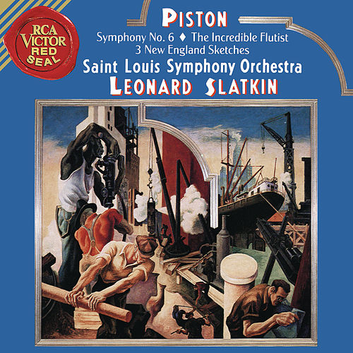 Piston: Symphony No. 6 & The Incredible Flutist & Three New England Sketches by Leonard Slatkin