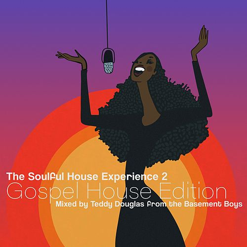 The Soulful House Experience 2 (Gospel House Edition) [Mixed by Teddy Douglas] by Teddy Douglas