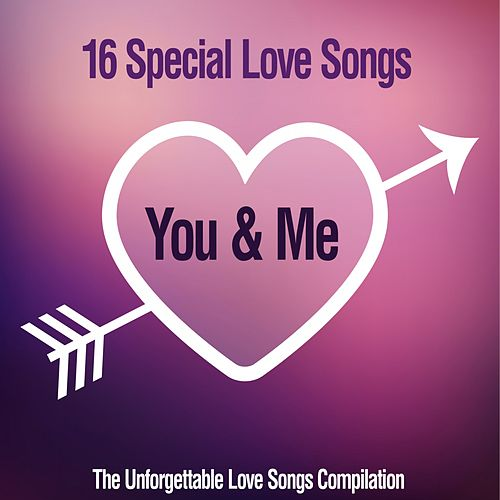 You & Me, 16 Special Love Songs (The Unforgettable Love Songs Compilation) von Various Artists