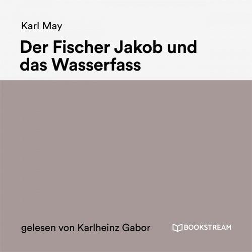 Der Fischer Jakob und das Wasserfass von Karl May