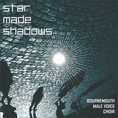 Star Made Shadows von Bournemouth Male Voice Choir