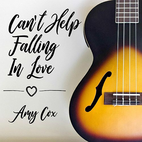 Can't Help Falling in Love by Amy Cox