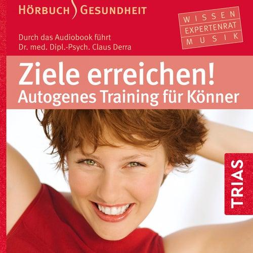 Ziele erreichen! (Autogenes Training für Könner) by Claus Derra