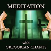 Meditation with Gregorian Chants by Gregorian Chants