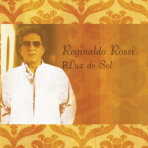 Luz do Sol de Reginaldo Rossi