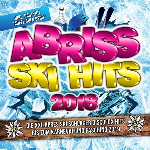 Abriss Ski Hits 2018 - Die XXL Apres Ski Schlager Discofox Hits bis zum Karneval und Fasching 2019 - inkl. Partyhit 'Auffe aufn Berg' von Various Artists
