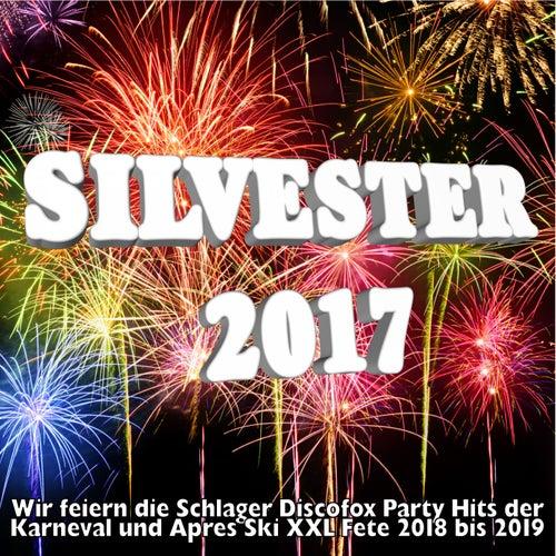 Silvester 2017 - Wir feiern die Schlager Discofox Party Hits der Karneval und Apres Ski XXL Fete 2018 bis 2019 von Various Artists