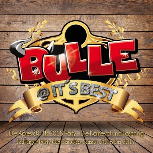 Bulle @ its best - Die Apres Ski Hits 2015 Party (Die Karneval und Fasching Schlager Party der Discofox Saison 2016 bis 2017) von Various Artists