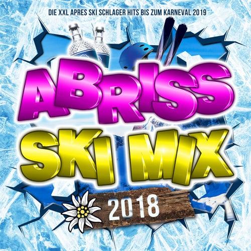 Abriss Ski Mix 2018  - Die XXL Apres Ski Schlager Hits bis zum Karneval 2019 von Various Artists