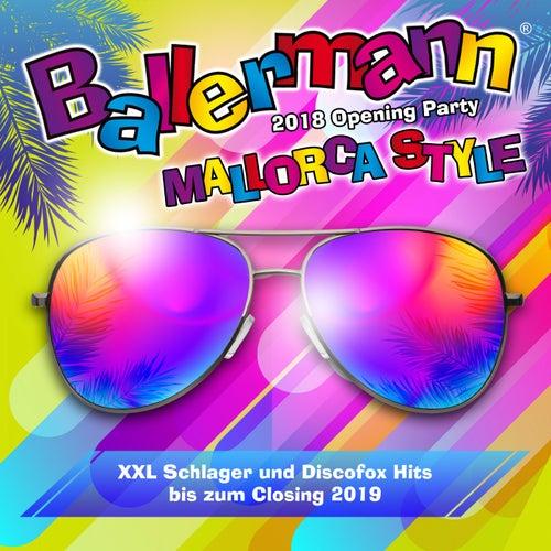 Ballermann Mallorca Style - 2018 Opening Party (Xxl Schlager und Discofox Hits bis zum Closing 2019) von Various Artists